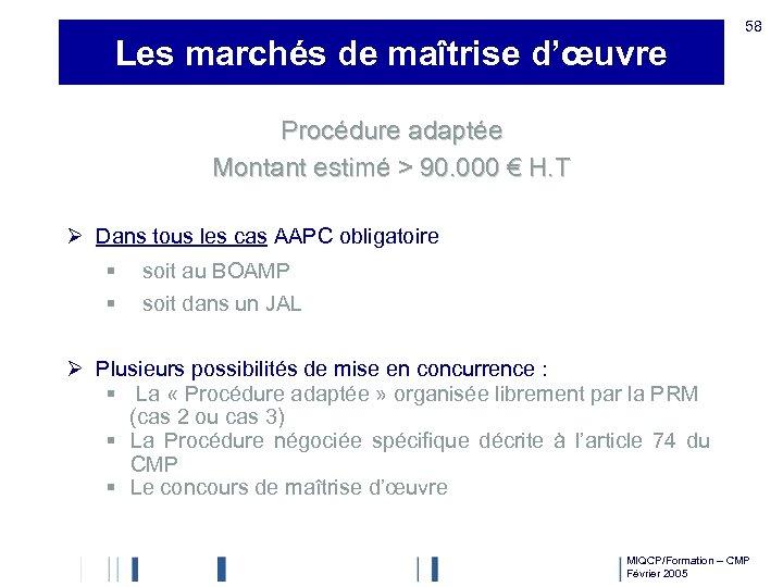 Les marchés de maîtrise d'œuvre 58 Procédure adaptée Montant estimé > 90. 000 €
