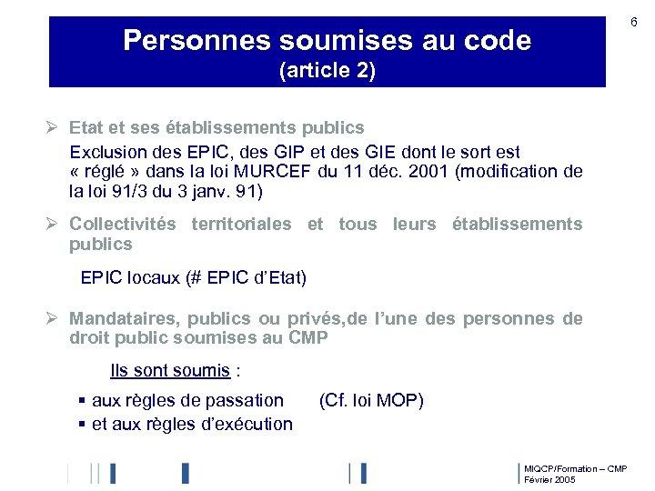 Personnes soumises au code 6 (article 2) Ø Etat et ses établissements publics Exclusion