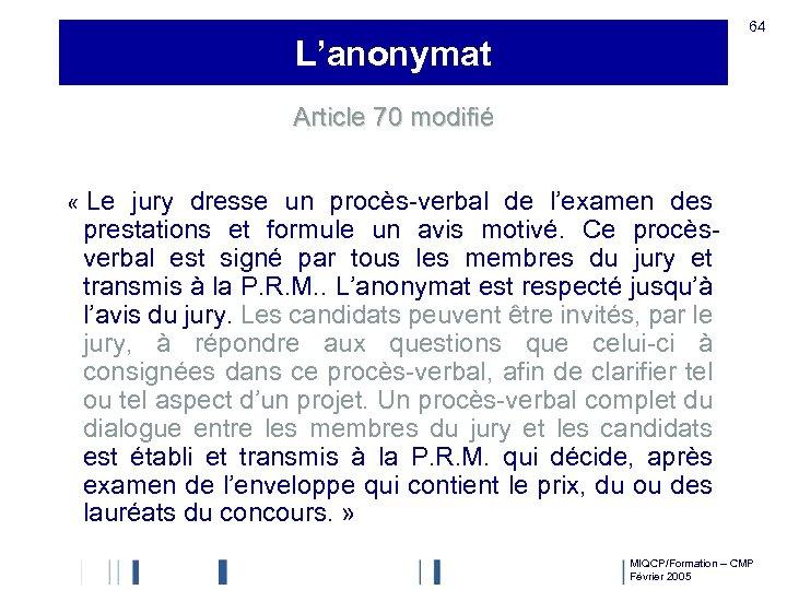 64 L'anonymat Article 70 modifié « Le jury dresse un procès-verbal de l'examen des