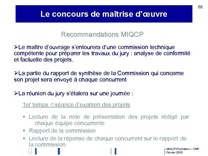 68 Le concours de maîtrise d'œuvre Recommandations MIQCP ØLe maître d'ouvrage s'entourera d'une commission