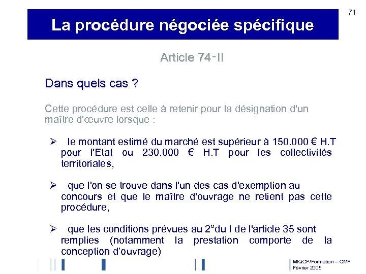 La procédure négociée spécifique 71 Article 74‑II Dans quels cas ? Cette procédure est