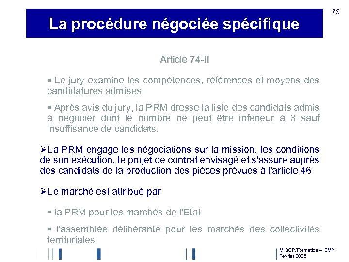 La procédure négociée spécifique 73 Article 74 -II § Le jury examine les compétences,