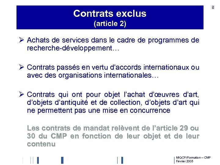 8 Contrats exclus (article 2) Ø Achats de services dans le cadre de programmes