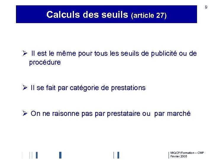 9 Calculs des seuils (article 27) Ø II est le même pour tous les