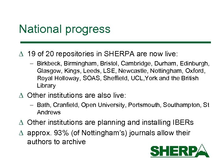 National progress D 19 of 20 repositories in SHERPA are now live: – Birkbeck,