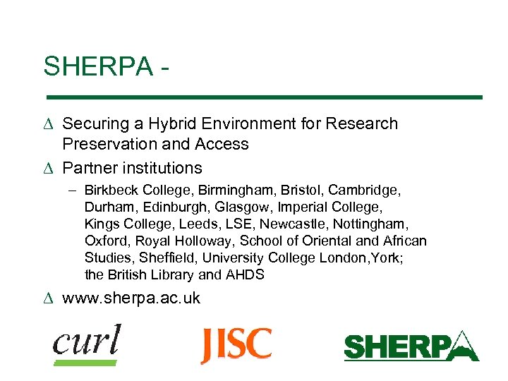 SHERPA D Securing a Hybrid Environment for Research Preservation and Access D Partner institutions