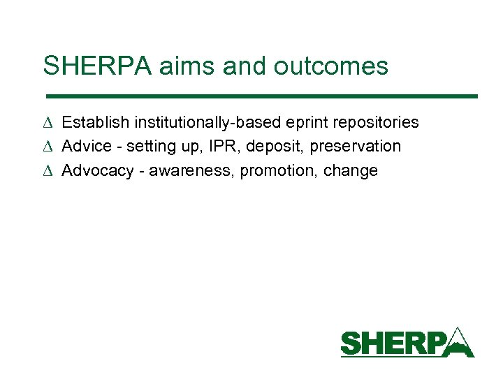 SHERPA aims and outcomes D Establish institutionally-based eprint repositories D Advice - setting up,