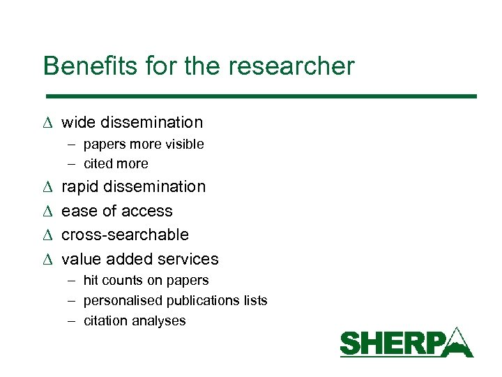 Benefits for the researcher D wide dissemination – papers more visible – cited more