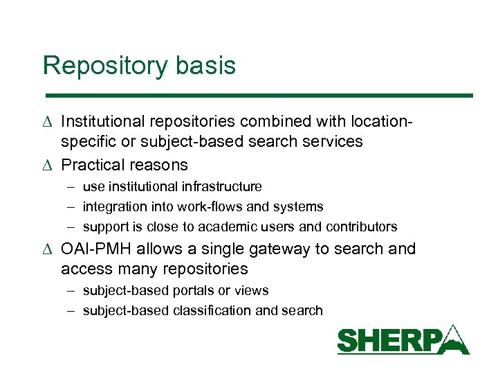 Repository basis D Institutional repositories combined with locationspecific or subject-based search services D Practical