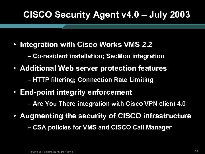 CISCO Security Agent v 4. 0 – July 2003 • Integration with Cisco Works