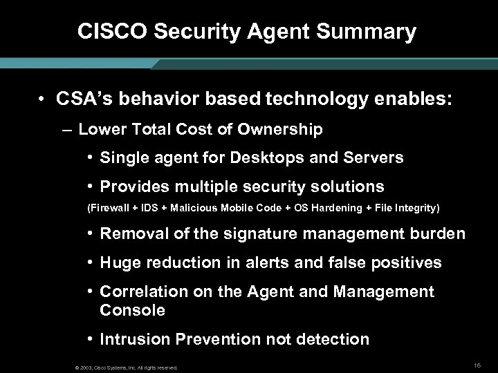 CISCO Security Agent Summary • CSA's behavior based technology enables: – Lower Total Cost