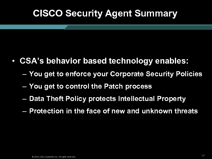 CISCO Security Agent Summary • CSA's behavior based technology enables: – You get to