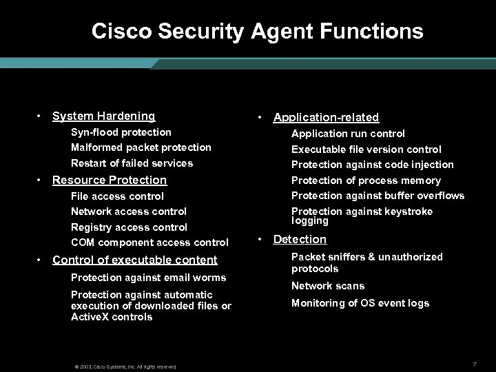 Cisco Security Agent Functions • System Hardening Syn-flood protection Malformed packet protection Restart of