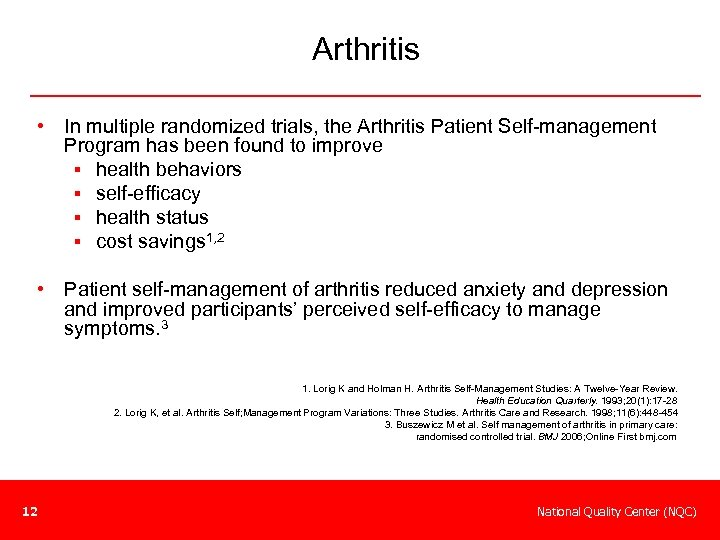 Arthritis • In multiple randomized trials, the Arthritis Patient Self-management Program has been found