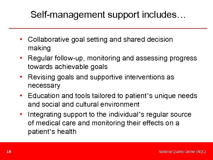 Self-management support includes… • Collaborative goal setting and shared decision making • Regular follow-up,
