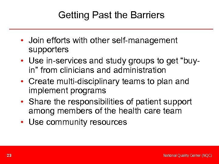 Getting Past the Barriers • Join efforts with other self-management supporters • Use in-services