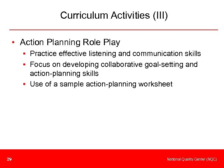Curriculum Activities (III) • Action Planning Role Play § Practice effective listening and communication