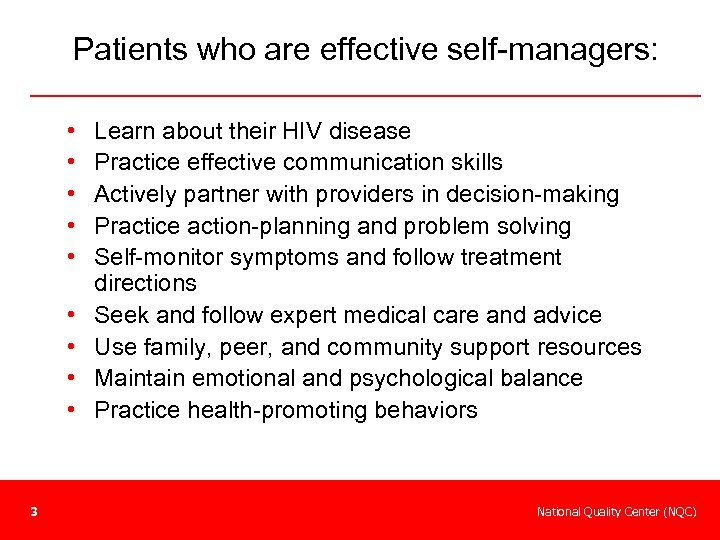 Patients who are effective self-managers: • • • 3 Learn about their HIV disease
