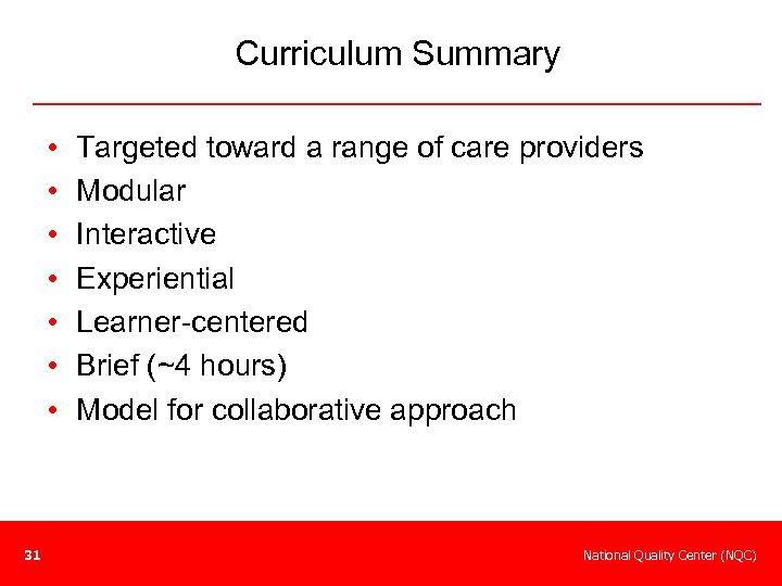 Curriculum Summary • • 31 Targeted toward a range of care providers Modular Interactive