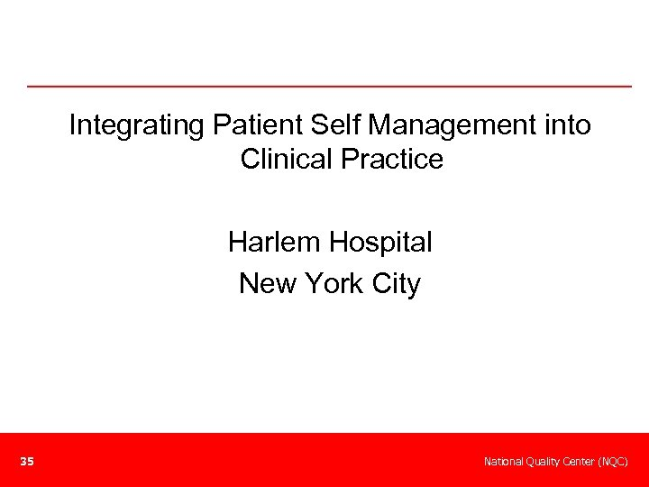 Integrating Patient Self Management into Clinical Practice Harlem Hospital New York City 35 National