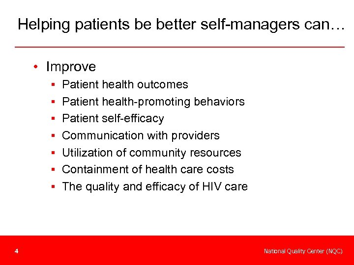 Helping patients be better self-managers can… • Improve § Patient health outcomes § Patient