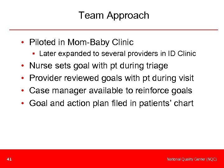 Team Approach • Piloted in Mom-Baby Clinic § Later expanded to several providers in