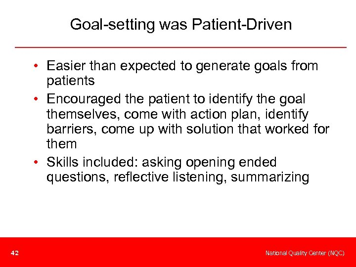 Goal-setting was Patient-Driven • Easier than expected to generate goals from patients • Encouraged