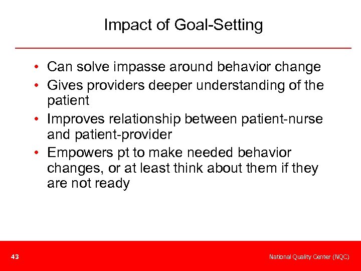 Impact of Goal-Setting • Can solve impasse around behavior change • Gives providers deeper