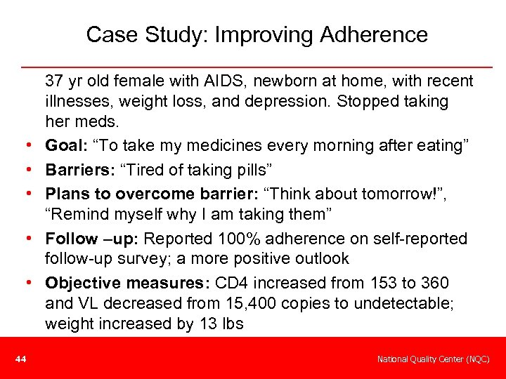Case Study: Improving Adherence • • • 44 37 yr old female with AIDS,