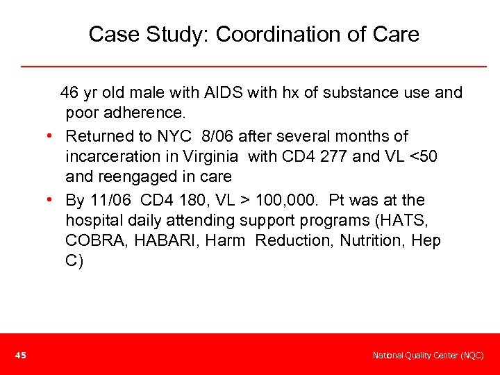 Case Study: Coordination of Care 46 yr old male with AIDS with hx of