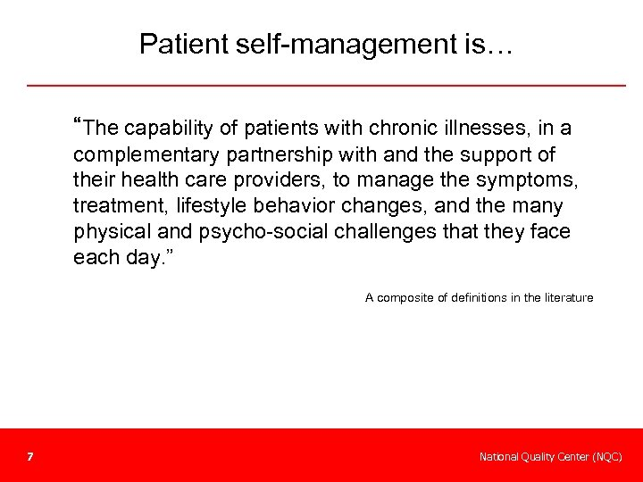 "Patient self-management is… ""The capability of patients with chronic illnesses, in a complementary partnership"