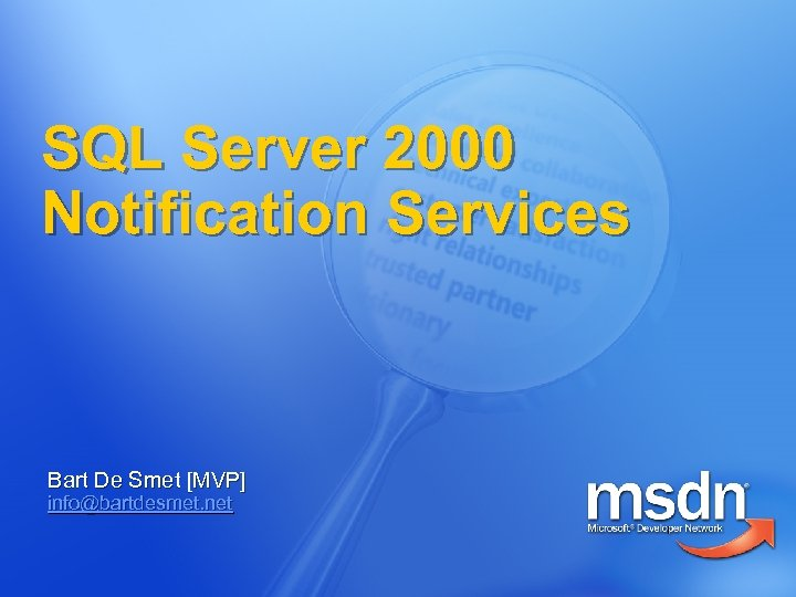 SQL Server 2000 Notification Services Bart De Smet [MVP] info@bartdesmet. net
