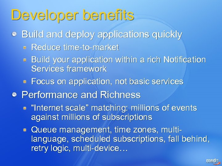 Developer benefits Build and deploy applications quickly Reduce time-to-market Build your application within a