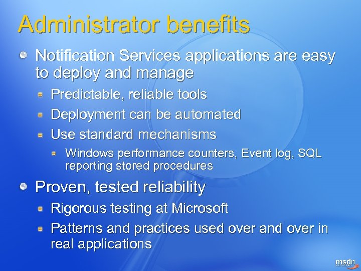 Administrator benefits Notification Services applications are easy to deploy and manage Predictable, reliable tools