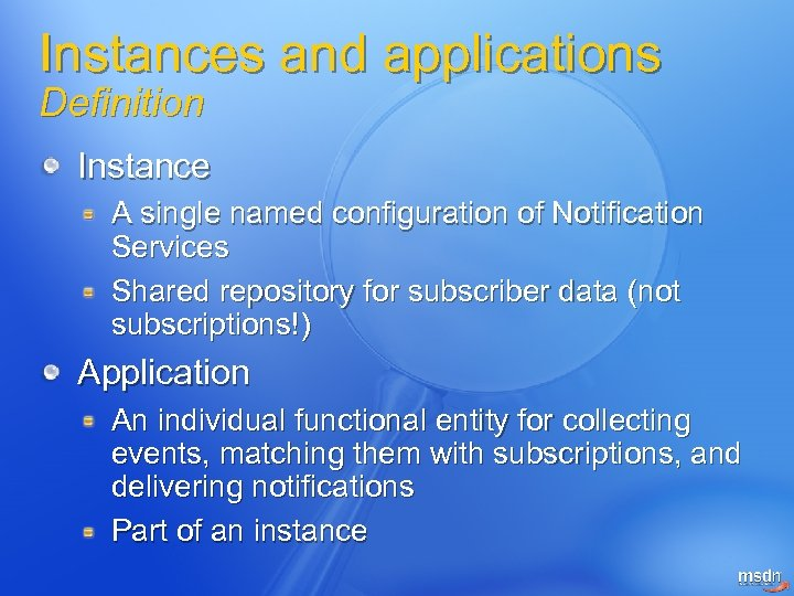 Instances and applications Definition Instance A single named configuration of Notification Services Shared repository