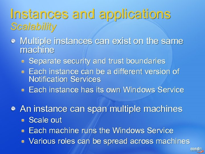 Instances and applications Scalability Multiple instances can exist on the same machine Separate security