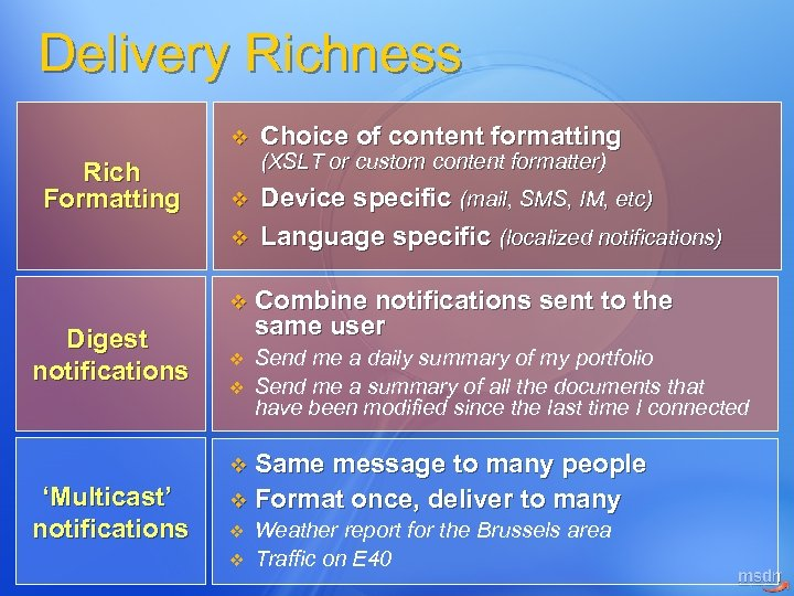 Delivery Richness v Rich Formatting Choice of content formatting v Device specific (mail, SMS,