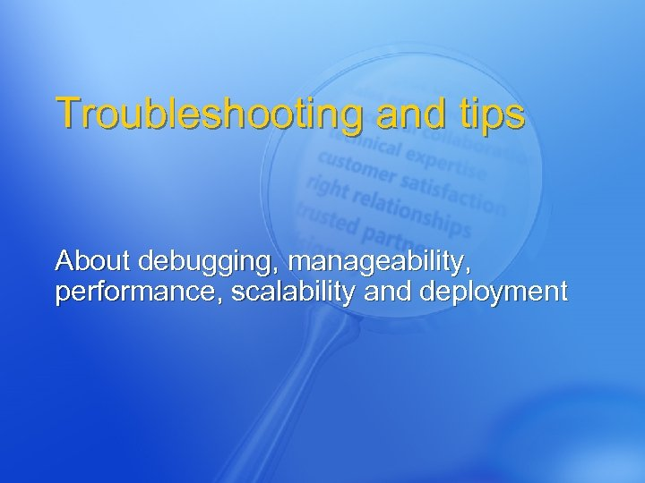 Troubleshooting and tips About debugging, manageability, performance, scalability and deployment