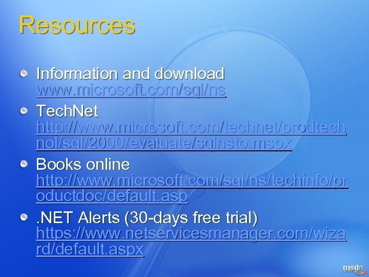 Resources Information and download www. microsoft. com/sql/ns Tech. Net http: //www. microsoft. com/technet/prodtech nol/sql/2000/evaluate/sqlnsto.