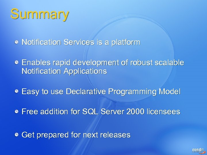 Summary Notification Services is a platform Enables rapid development of robust scalable Notification Applications