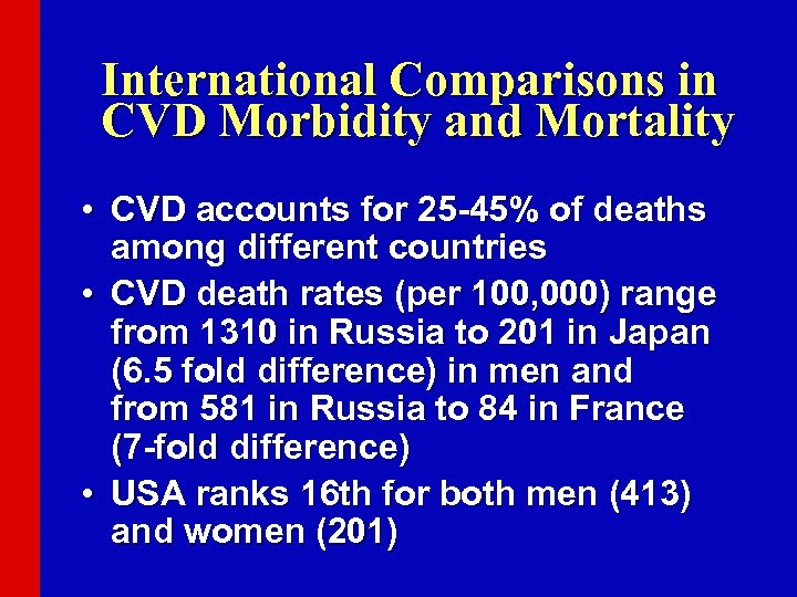 International Comparisons in CVD Morbidity and Mortality • CVD accounts for 25 -45% of