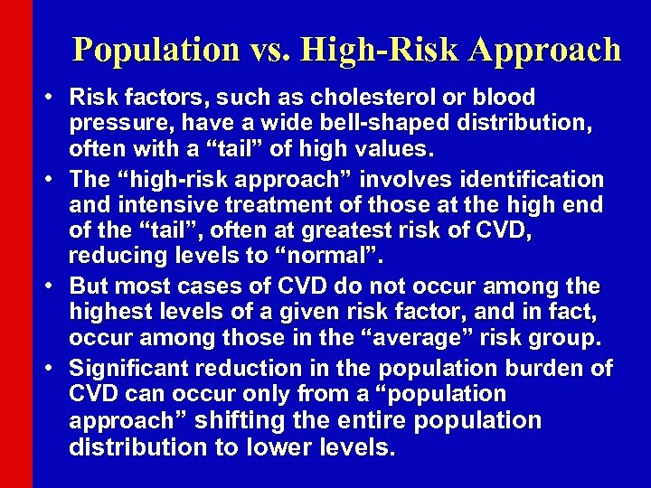 Population vs. High-Risk Approach • Risk factors, such as cholesterol or blood pressure, have