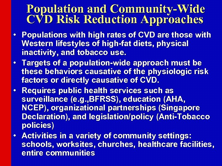 Population and Community-Wide CVD Risk Reduction Approaches • Populations with high rates of CVD