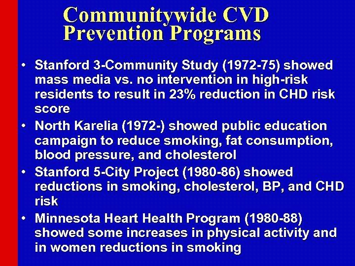 Communitywide CVD Prevention Programs • Stanford 3 -Community Study (1972 -75) showed mass media