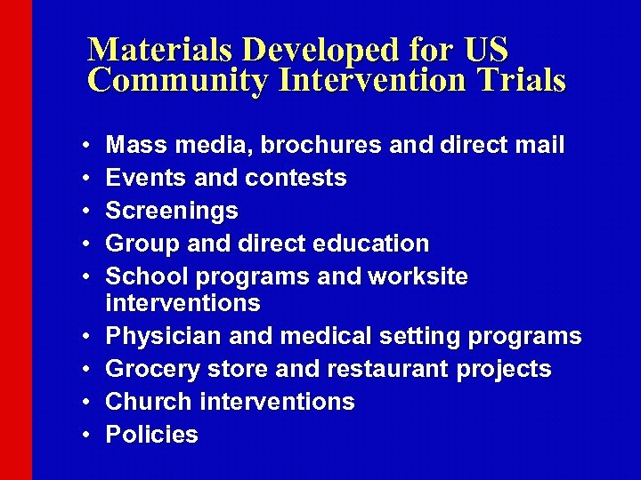 Materials Developed for US Community Intervention Trials • • • Mass media, brochures and