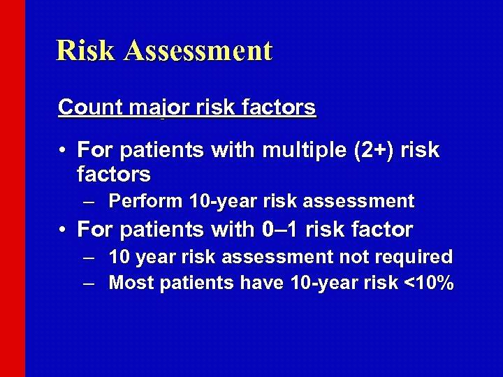 Risk Assessment Count major risk factors • For patients with multiple (2+) risk factors