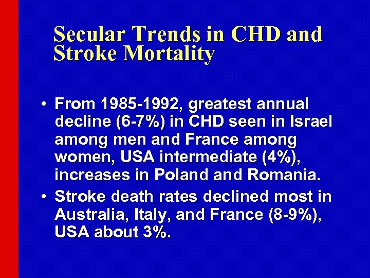 Secular Trends in CHD and Stroke Mortality • From 1985 -1992, greatest annual decline