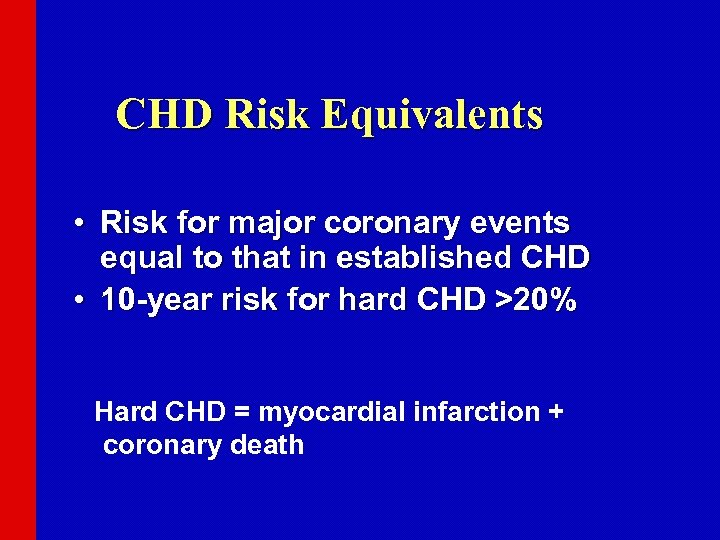 CHD Risk Equivalents • Risk for major coronary events equal to that in established