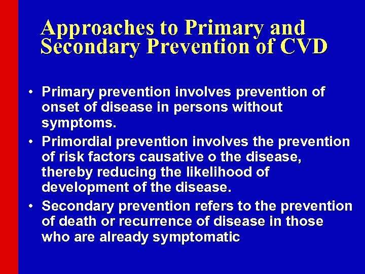 Approaches to Primary and Secondary Prevention of CVD • Primary prevention involves prevention of