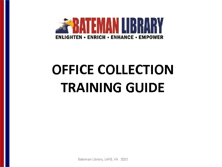 OFFICE COLLECTION TRAINING GUIDE Bateman Library, LAFB, VA 2015